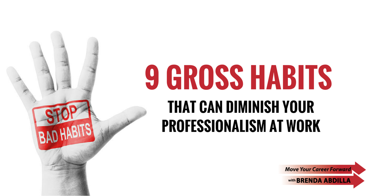 9 gross habits that can diminish your professionalism at